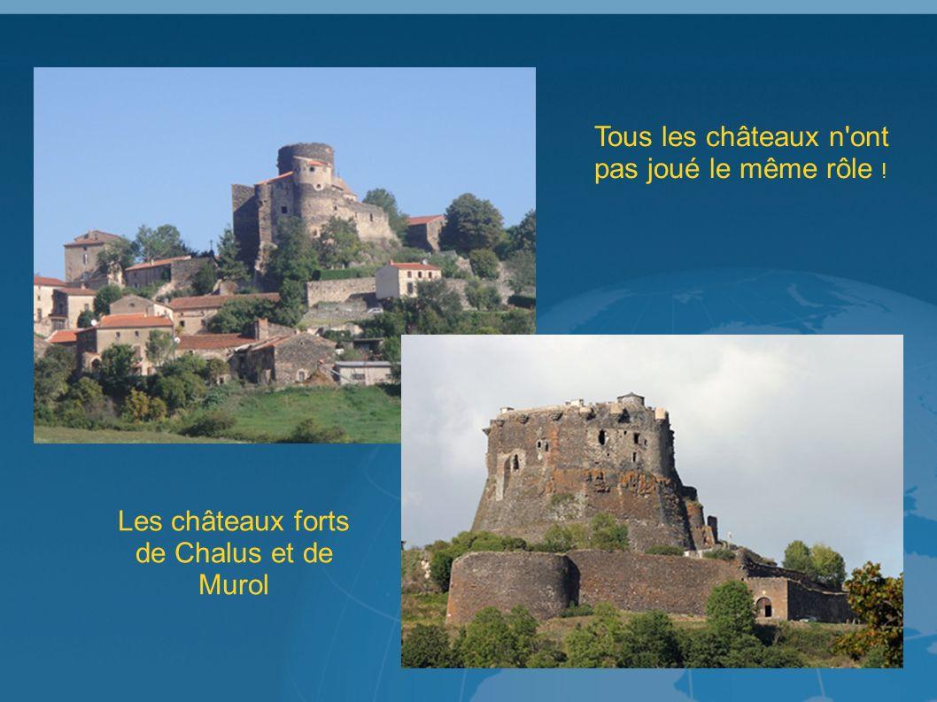 Tous les châteaux n ont pas joué le même rôle ! Les châteaux forts de Chalus et de Murol