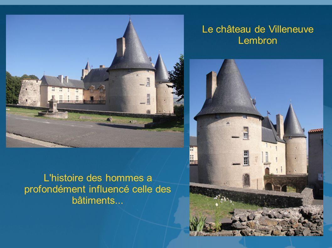 Le château de Villeneuve Lembron L histoire des hommes a profondément influencé celle des bâtiments...