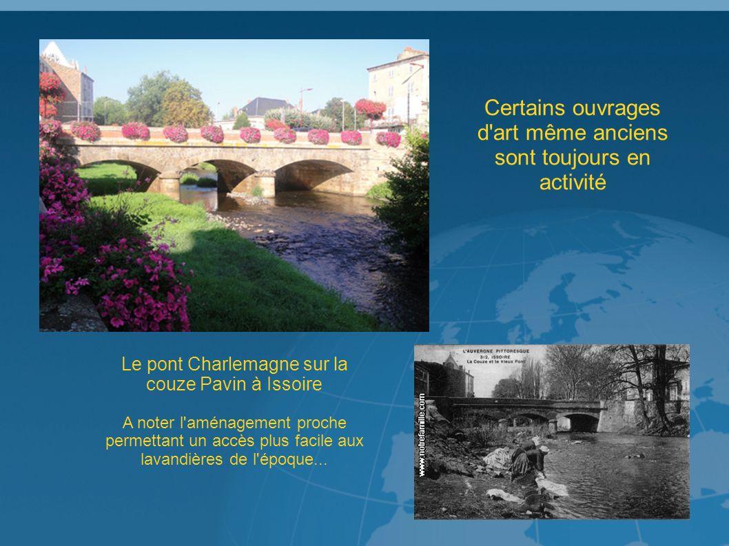 Certains ouvrages d art même anciens sont toujours en activité Le pont Charlemagne sur la couze Pavin à Issoire A noter l aménagement proche permettant un accès plus facile aux lavandières de l époque...