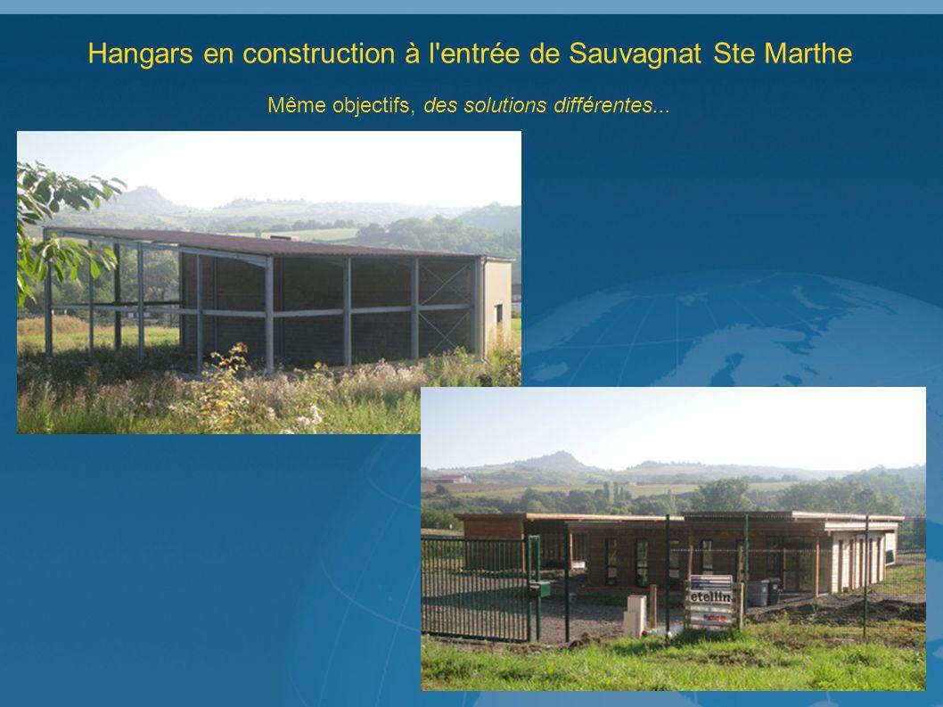 Hangars en construction à l entrée de Sauvagnat Ste Marthe Même objectifs, des solutions différentes...