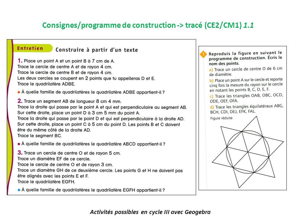 Activités possibles en cycle III avec Geogebra Consignes/programme de construction -> tracé (CE2/CM1) 1.1