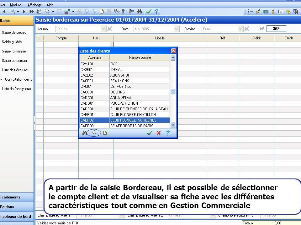 A partir de la saisie Bordereau, il est possible de sélectionner le compte client et de visualiser sa fiche avec les différentes caractéristiques tout comme en Gestion Commerciale