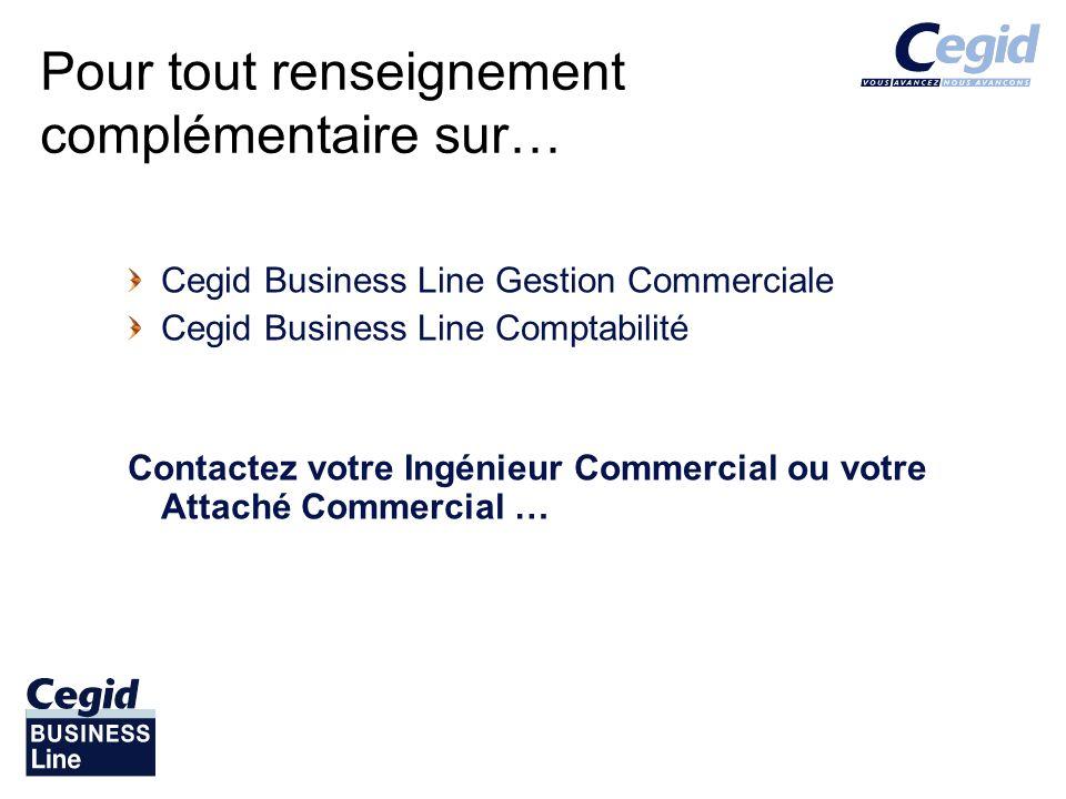 Pour tout renseignement complémentaire sur… Cegid Business Line Gestion Commerciale Cegid Business Line Comptabilité Contactez votre Ingénieur Commercial ou votre Attaché Commercial …