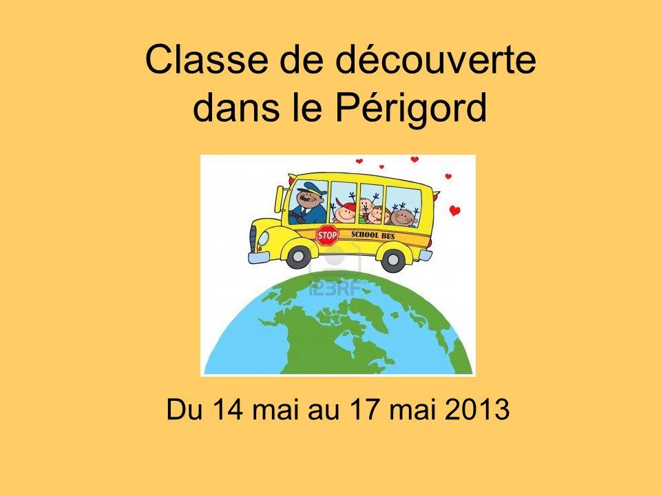 Classe de découverte dans le Périgord Du 14 mai au 17 mai 2013