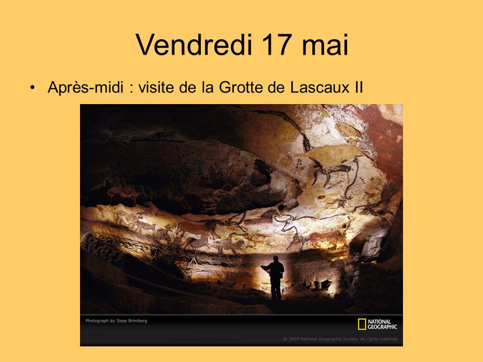 Après-midi : visite de la Grotte de Lascaux II Vendredi 17 mai