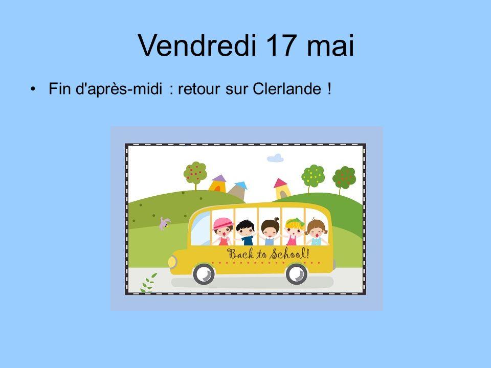Fin d après-midi : retour sur Clerlande ! Vendredi 17 mai