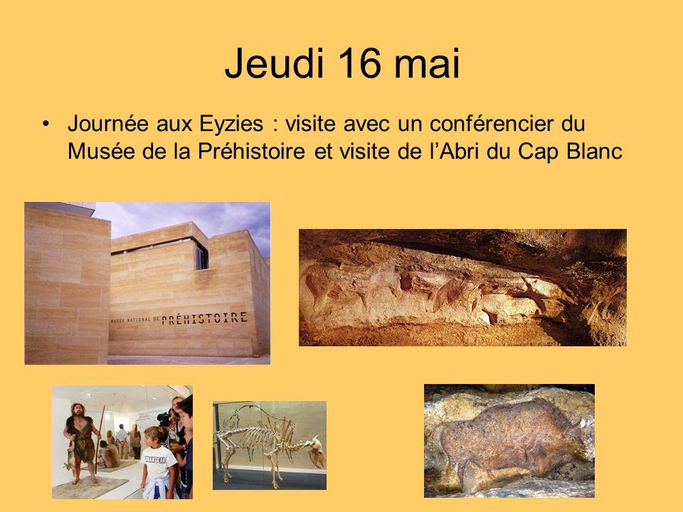 Jeudi 16 mai Journée aux Eyzies : visite avec un conférencier du Musée de la Préhistoireet visite de lAbri du Cap Blanc