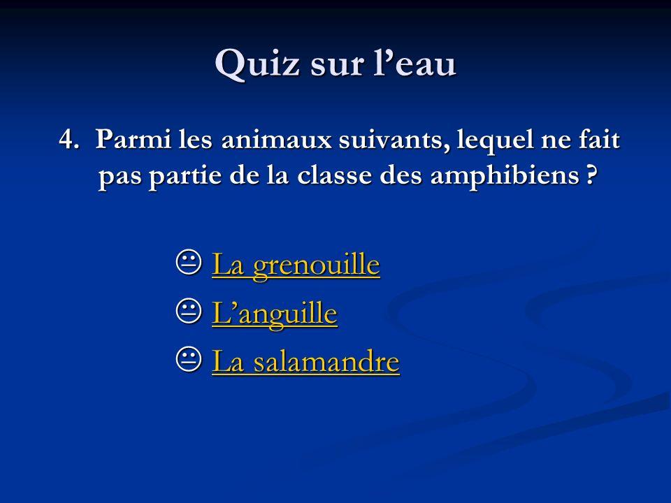 Quiz sur leau 4. Parmi les animaux suivants, lequel ne fait pas partie de la classe des amphibiens ? 4. Parmi les animaux suivants, lequel ne fait pas