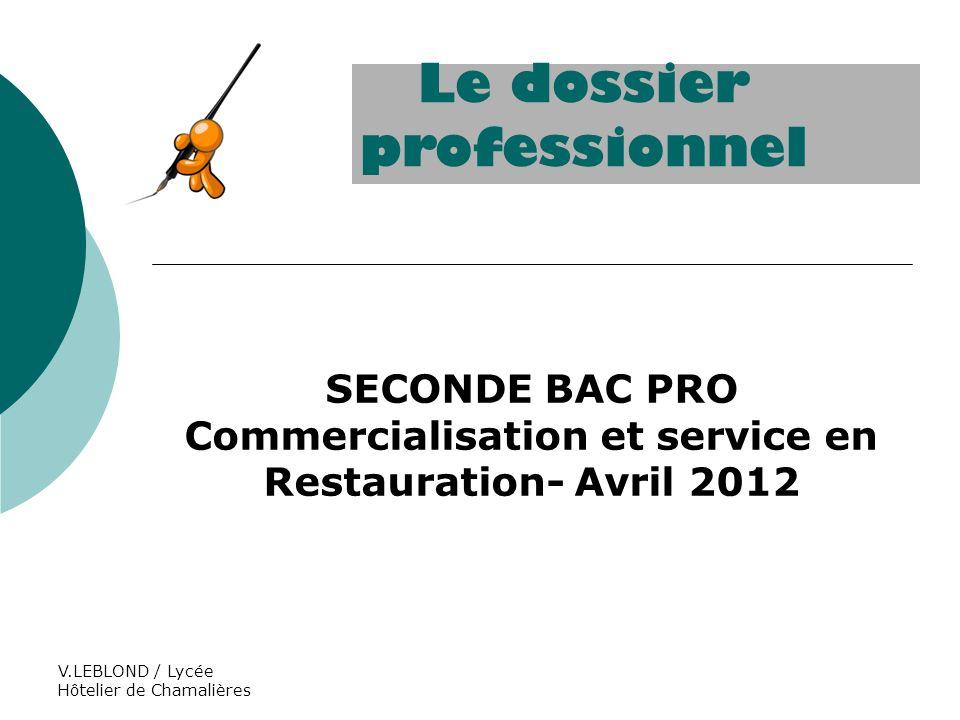 V.LEBLOND / Lycée Hôtelier de Chamalières SECONDE BAC PRO Commercialisation et service en Restauration- Avril 2012 Le dossier professionnel