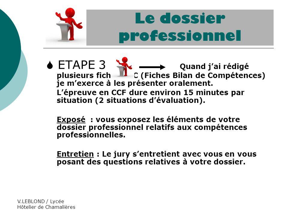 V.LEBLOND / Lycée Hôtelier de Chamalières Le dossier professionnel ETAPE 3 Quand jai rédigé plusieurs fiches FBC (Fiches Bilan de Compétences) je mexe