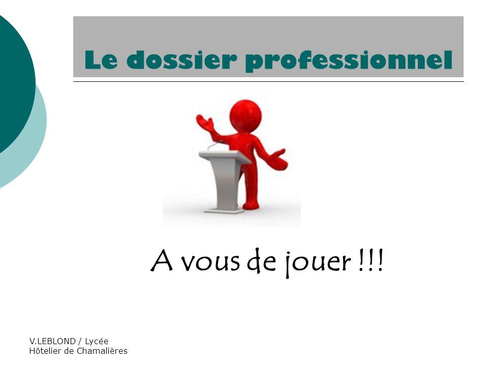 V.LEBLOND / Lycée Hôtelier de Chamalières A vous de jouer !!! Le dossier professionnel