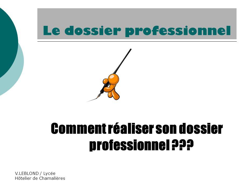 V.LEBLOND / Lycée Hôtelier de Chamalières Le dossier doit obligatoirement comporter : Une page de garde (Présentation de mon cursus, logo,…).
