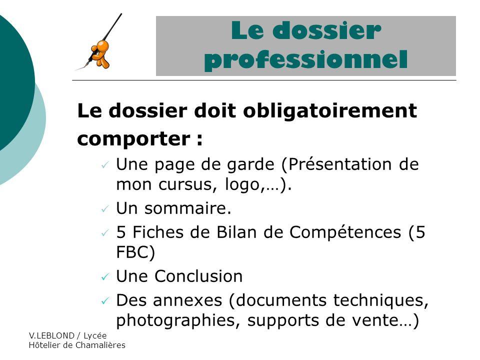 V.LEBLOND / Lycée Hôtelier de Chamalières Le dossier doit obligatoirement comporter : Une page de garde (Présentation de mon cursus, logo,…). Un somma