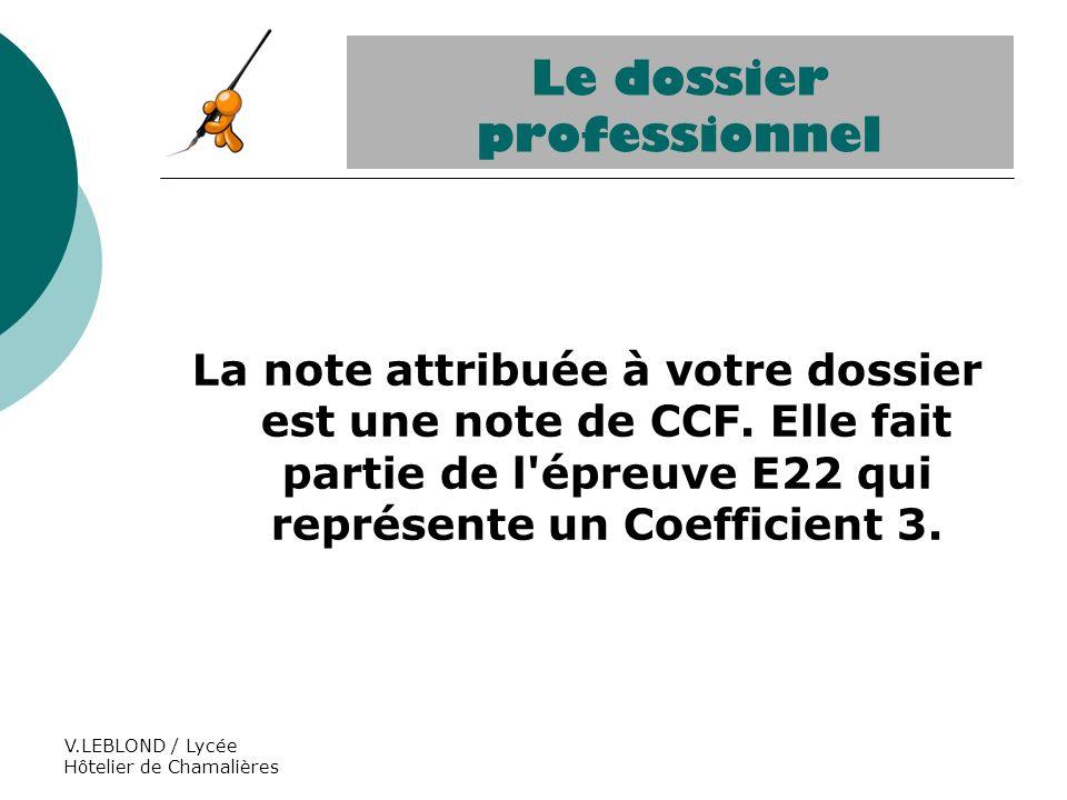 V.LEBLOND / Lycée Hôtelier de Chamalières Le dossier professionnel La note attribuée à votre dossier est une note de CCF. Elle fait partie de l'épreuv