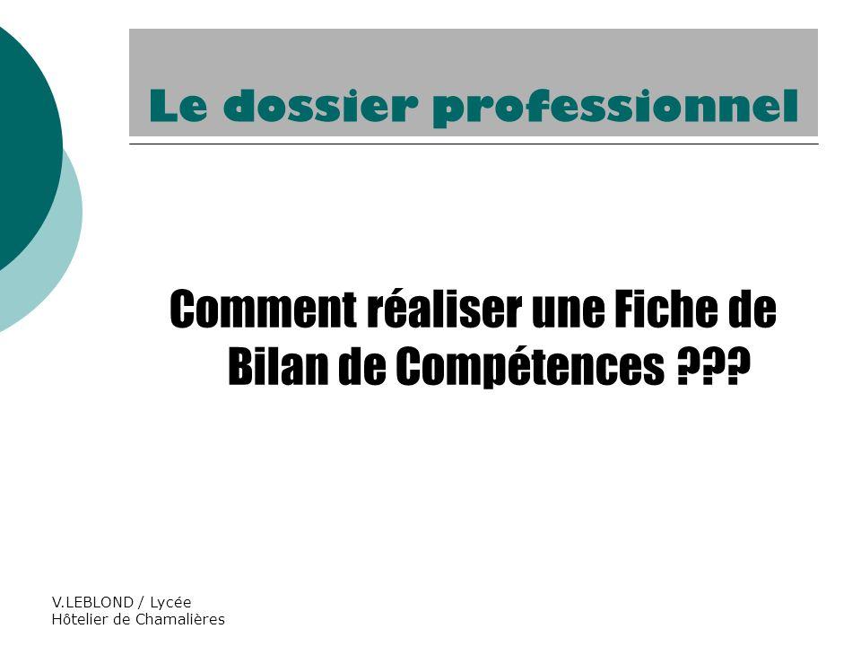 V.LEBLOND / Lycée Hôtelier de Chamalières Comment réaliser une Fiche de Bilan de Compétences ??? Le dossier professionnel