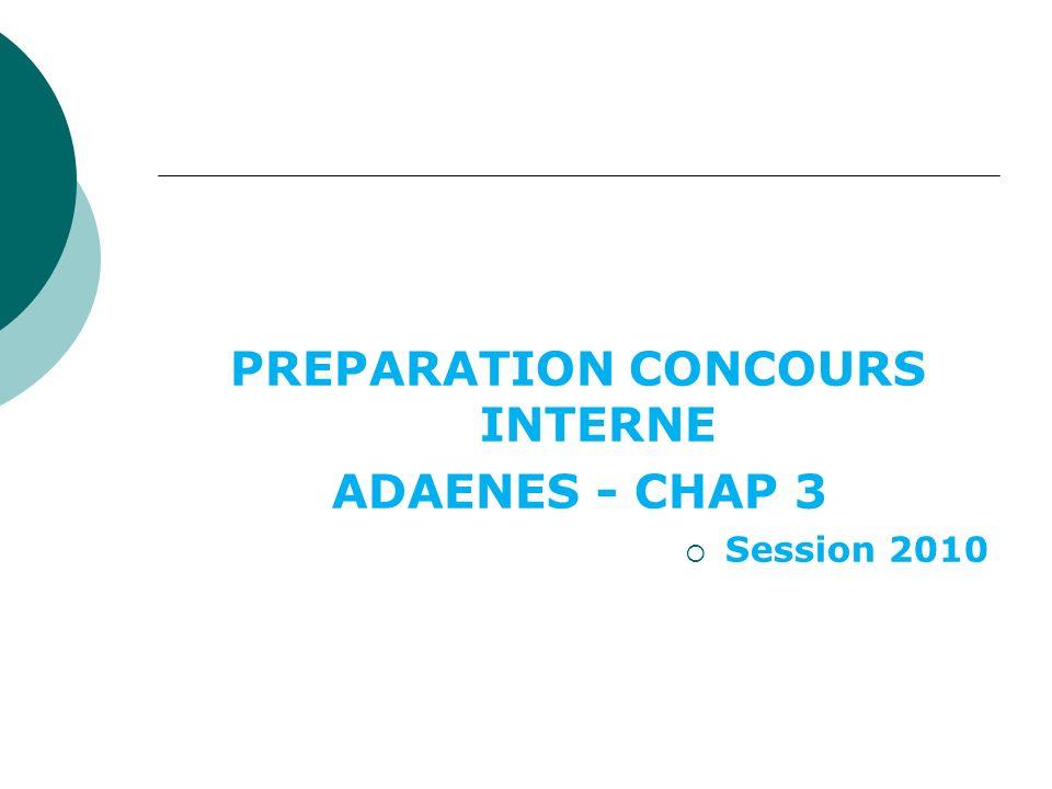 PREPARATION CONCOURS INTERNE ADAENES - CHAP 3 Session 2010