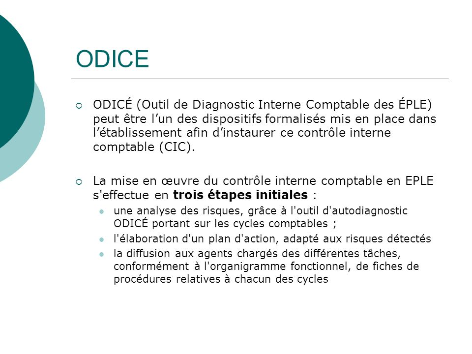 ODICE ODICÉ (Outil de Diagnostic Interne Comptable des ÉPLE) peut être lun des dispositifs formalisés mis en place dans létablissement afin dinstaurer