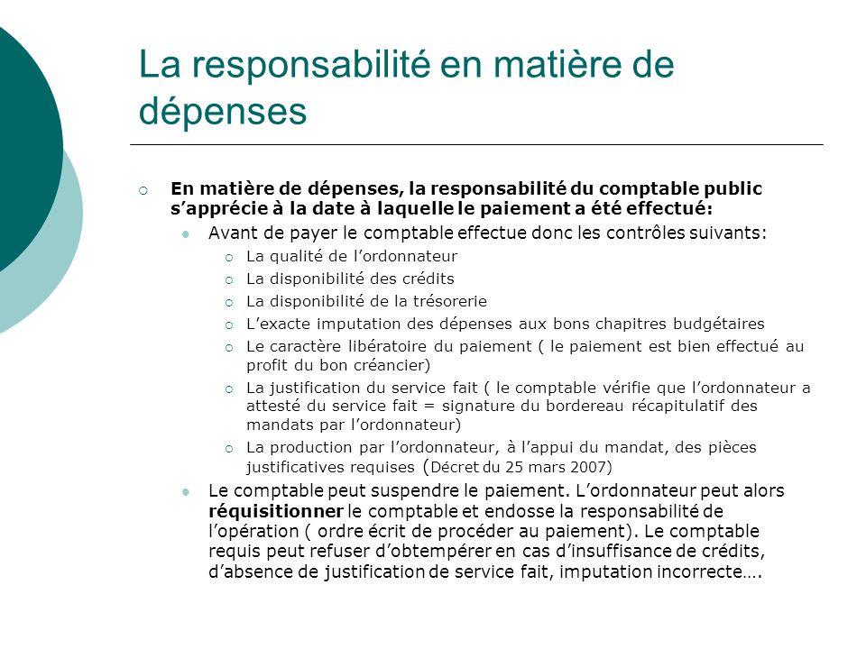 La responsabilité en matière de dépenses En matière de dépenses, la responsabilité du comptable public sapprécie à la date à laquelle le paiement a ét