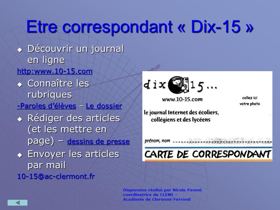 Etre correspondant « Dix-15 » Découvrir un journal en ligne Découvrir un journal en ligne http:www.10-15.com Connaître les rubriques Connaître les rub
