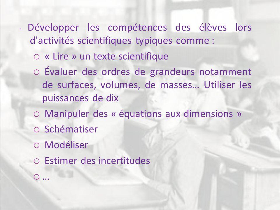 - Développer les compétences des élèves lors dactivités scientifiques typiques comme : « Lire » un texte scientifique Évaluer des ordres de grandeurs