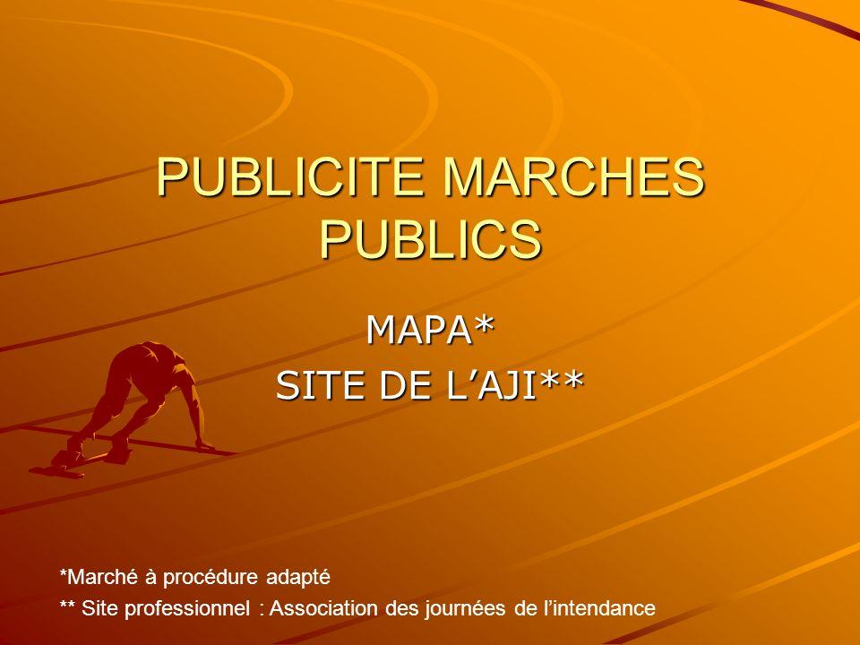 PUBLICITE MARCHES PUBLICS MAPA* SITE DE LAJI** *Marché à procédure adapté ** Site professionnel : Association des journées de lintendance