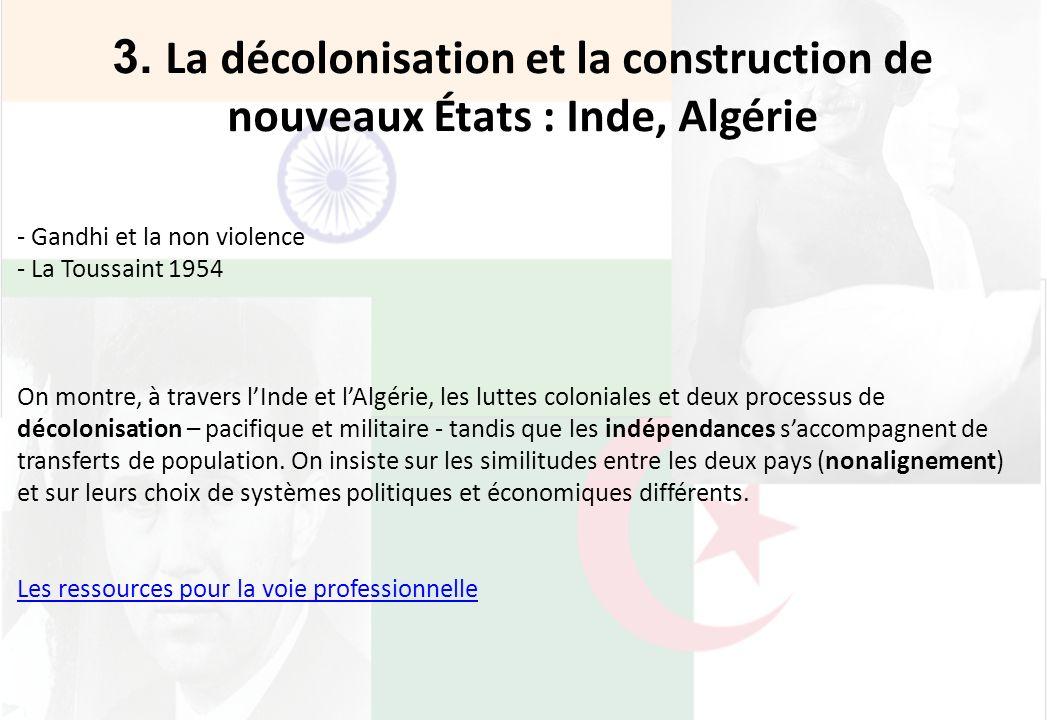 3. La décolonisation et la construction de nouveaux États : Inde, Algérie - Gandhi et la non violence - La Toussaint 1954 On montre, à travers lInde e