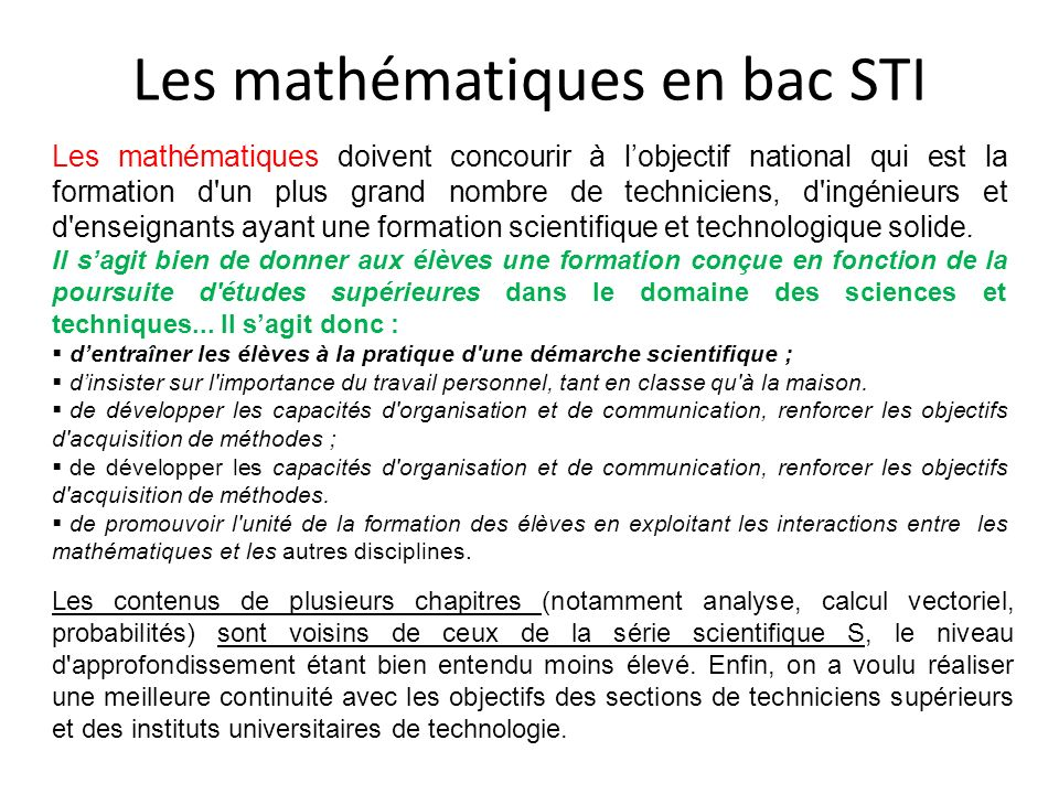 Les mathématiques en bac STI Les mathématiques doivent concourir à lobjectif national qui est la formation d'un plus grand nombre de techniciens, d'in