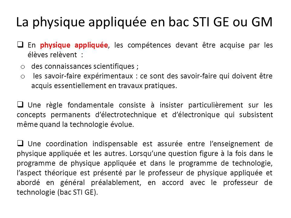 La physique appliquée en bac STI GE ou GM En physique appliquée, les compétences devant être acquise par les élèves relèvent : o des connaissances sci