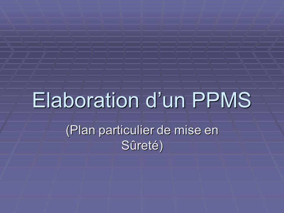 Objectifs dun PPMS Permettre aux équipes éducatives : - de faire face à un accident majeur en attendant l arrivée des secours, - d être prêtes à mettre en œuvre les directives des autorités.