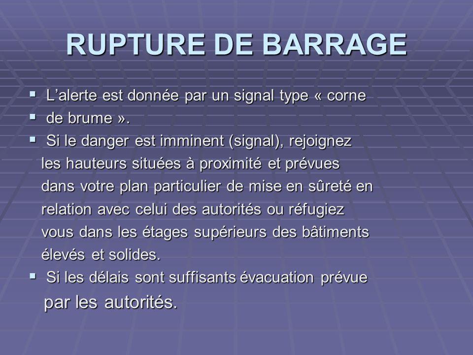 RUPTURE DE BARRAGE Lalerte est donnée par un signal type « corne Lalerte est donnée par un signal type « corne de brume ». de brume ». Si le danger es