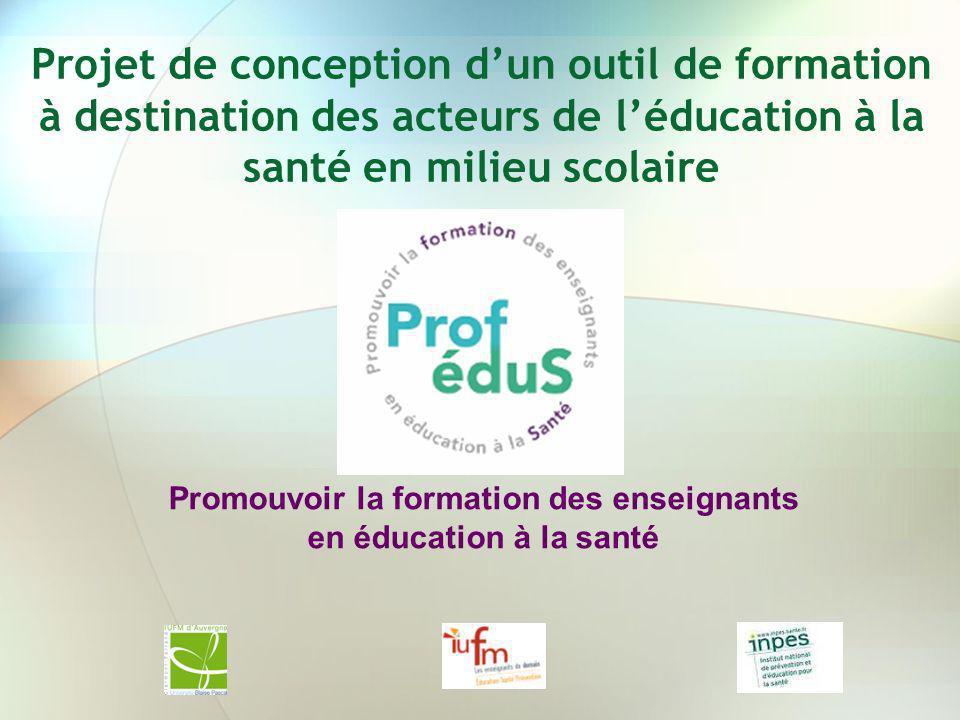 Une sortie de loutil prévue pour: Septembre / Octobre 2010 PROFEDUS Promouvoir la formation des enseignants en éducation à la santé.