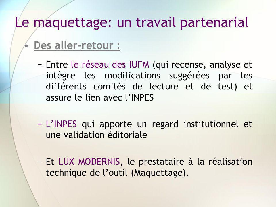 Le maquettage: un travail partenarial Des aller-retour : Entre le réseau des IUFM (qui recense, analyse et intègre les modifications suggérées par les