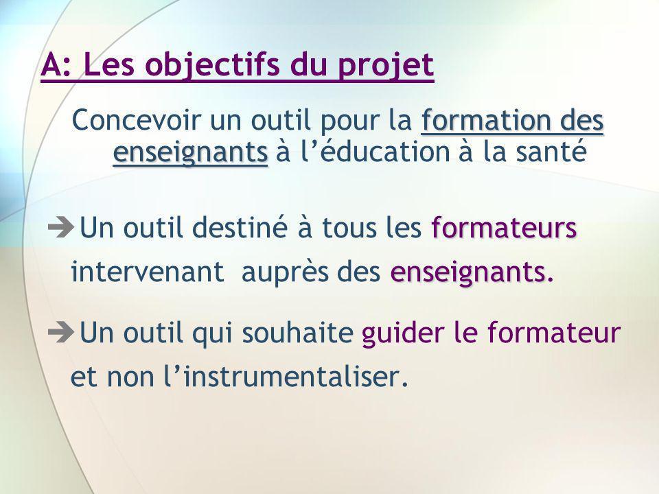 A: Les objectifs du projet formation des enseignants Concevoir un outil pour la formation des enseignants à léducation à la santé formateurs enseignan