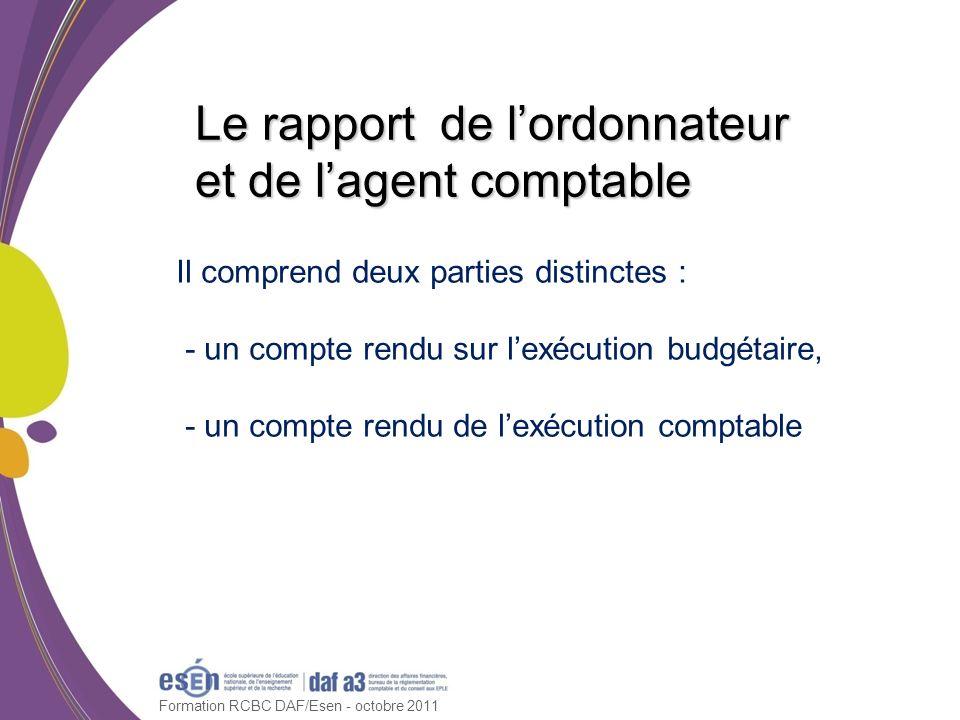 Formation RCBC DAF/Esen - octobre 2011 Le rapport de lordonnateur et de lagent comptable Il comprend deux parties distinctes : - un compte rendu sur l