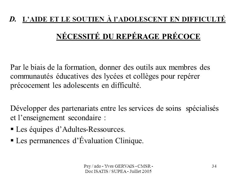 Psy / ado - Yves GERVAIS - CMSR - Doc ISATIS / SUPEA - Juillet 2005 34 D. LAIDE ET LE SOUTIEN À lADOLESCENT EN DIFFICULTÉ NÉCESSITÉ DU REPÉRAGE PRÉCOC