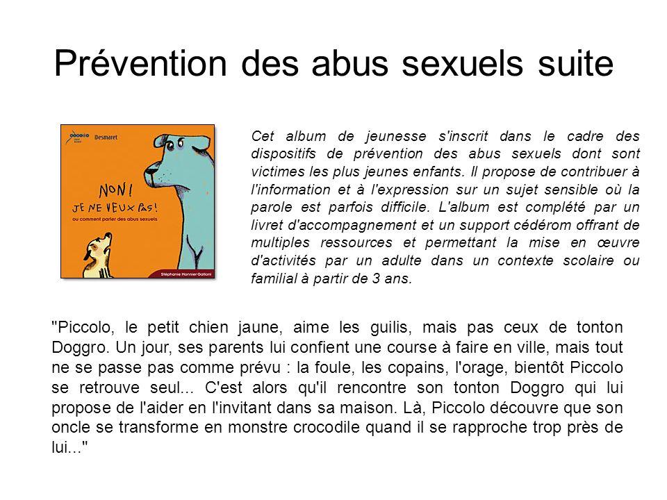 Prévention des abus sexuels suite Cet album de jeunesse s'inscrit dans le cadre des dispositifs de prévention des abus sexuels dont sont victimes les
