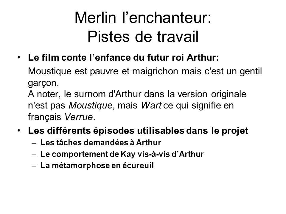 Merlin lenchanteur: Pistes de travail Le film conte lenfance du futur roi Arthur: Moustique est pauvre et maigrichon mais c'est un gentil garçon. A no