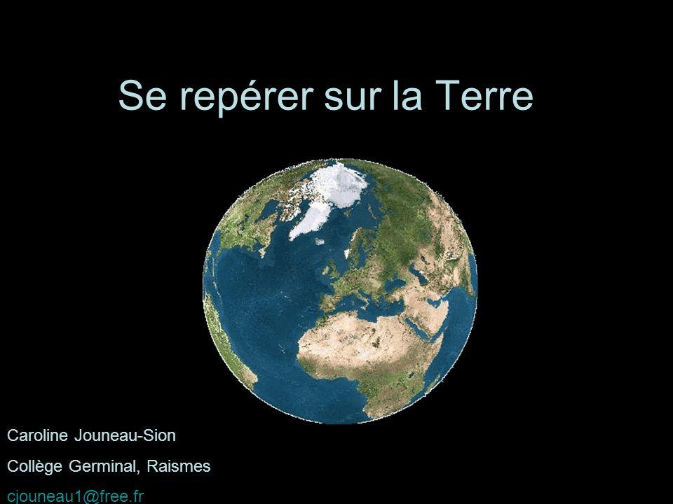 Se repérer sur la Terre Caroline Jouneau-Sion Collège Germinal, Raismes cjouneau1@free.fr
