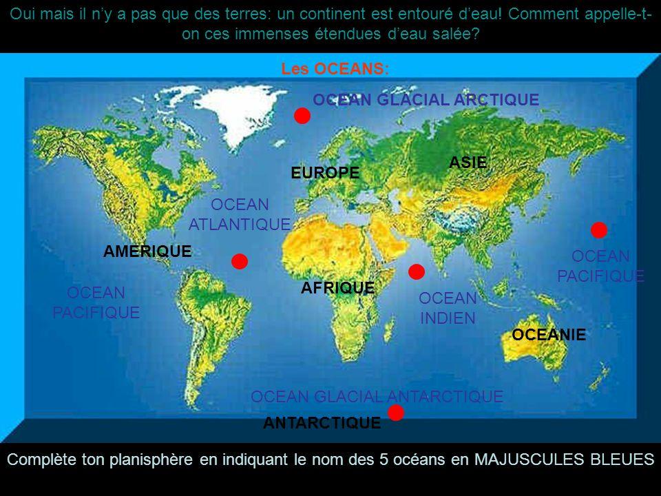 Oui mais il ny a pas que des terres: un continent est entouré deau! Comment appelle-t- on ces immenses étendues deau salée? AMERIQUE AFRIQUE EUROPE AS