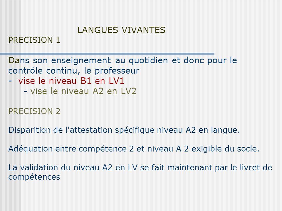 LANGUES VIVANTES PRECISION 1 Dans son enseignement au quotidien et donc pour le contrôle continu, le professeur - vise le niveau B1 en LV1 - vise le niveau A2 en LV2 PRECISION 2 Disparition de l attestation spécifique niveau A2 en langue.