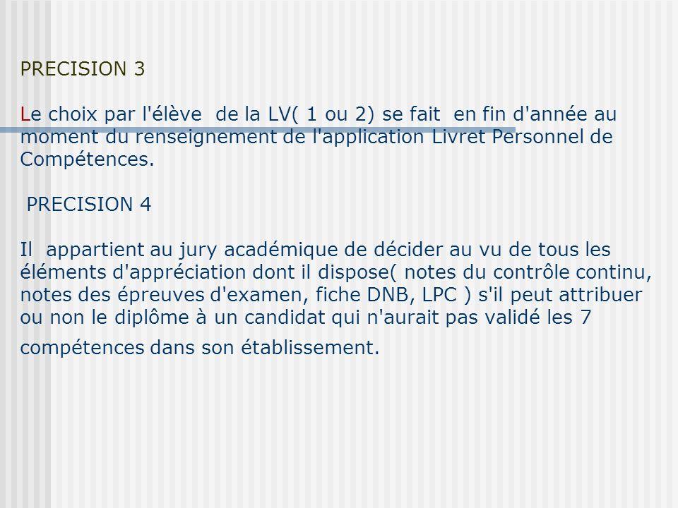 PRECISION 3 Le choix par l élève de la LV( 1 ou 2) se fait en fin d année au moment du renseignement de l application Livret Personnel de Compétences.