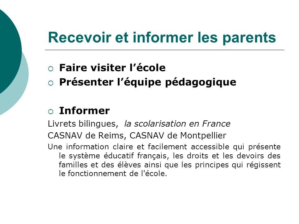 Recevoir et informer les parents Faire visiter lécole Présenter léquipe pédagogique Informer Livrets bilingues, la scolarisation en France CASNAV de R