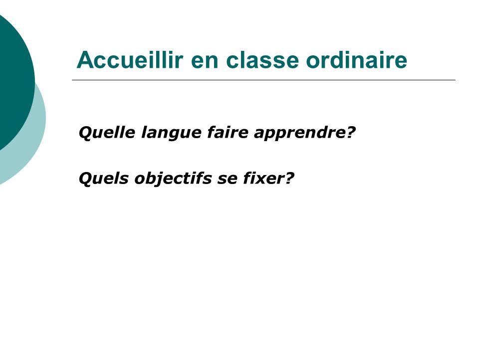 Accueillir en classe ordinaire Quelle langue faire apprendre? Quels objectifs se fixer?