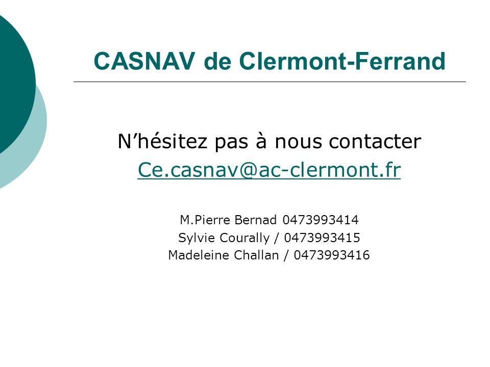 CASNAV de Clermont-Ferrand Nhésitez pas à nous contacter Ce.casnav@ac-clermont.fr M.Pierre Bernad 0473993414 Sylvie Courally / 0473993415 Madeleine Ch