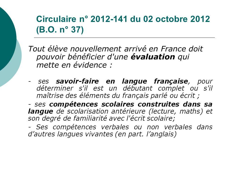 Circulaire n° 2012-141 du 02 octobre 2012 (B.O. n° 37) Tout élève nouvellement arrivé en France doit pouvoir bénéficier d'une évaluation qui mette en
