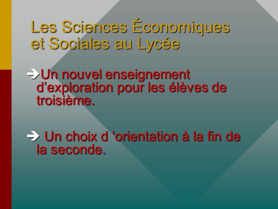 Les Sciences Économiques et Sociales au Lycée Un nouvel enseignement dexploration pour les élèves de troisième.