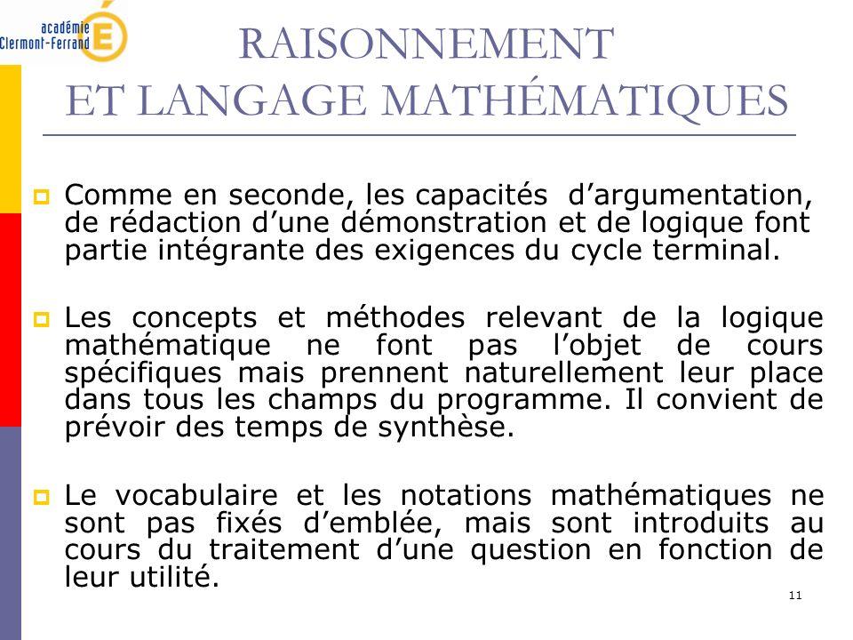 11 RAISONNEMENT ET LANGAGE MATHÉMATIQUES Comme en seconde, les capacités dargumentation, de rédaction dune démonstration et de logique font partie int