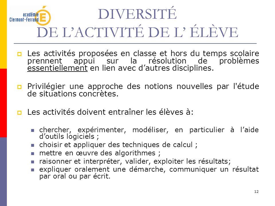 12 DIVERSITÉ DE LACTIVITÉ DE L ÉLÈVE Les activités proposées en classe et hors du temps scolaire prennent appui sur la résolution de problèmes essenti