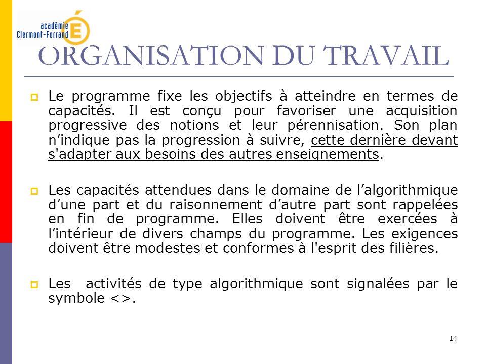14 ORGANISATION DU TRAVAIL Le programme fixe les objectifs à atteindre en termes de capacités. Il est conçu pour favoriser une acquisition progressive