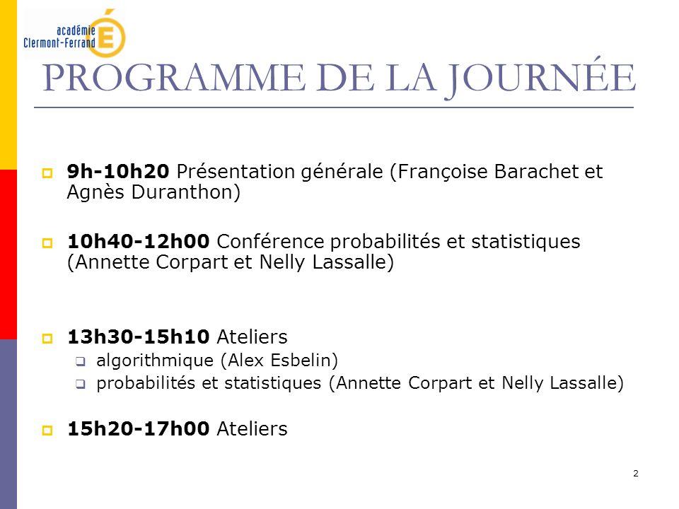 2 PROGRAMME DE LA JOURNÉE 9h-10h20 Présentation générale (Françoise Barachet et Agnès Duranthon) 10h40-12h00 Conférence probabilités et statistiques (